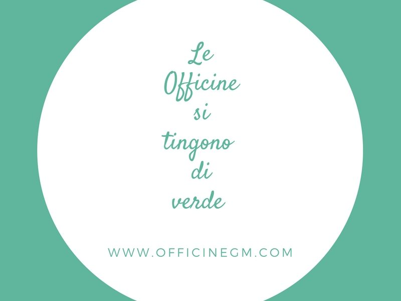LE OFFICINE GM si tingono di verde