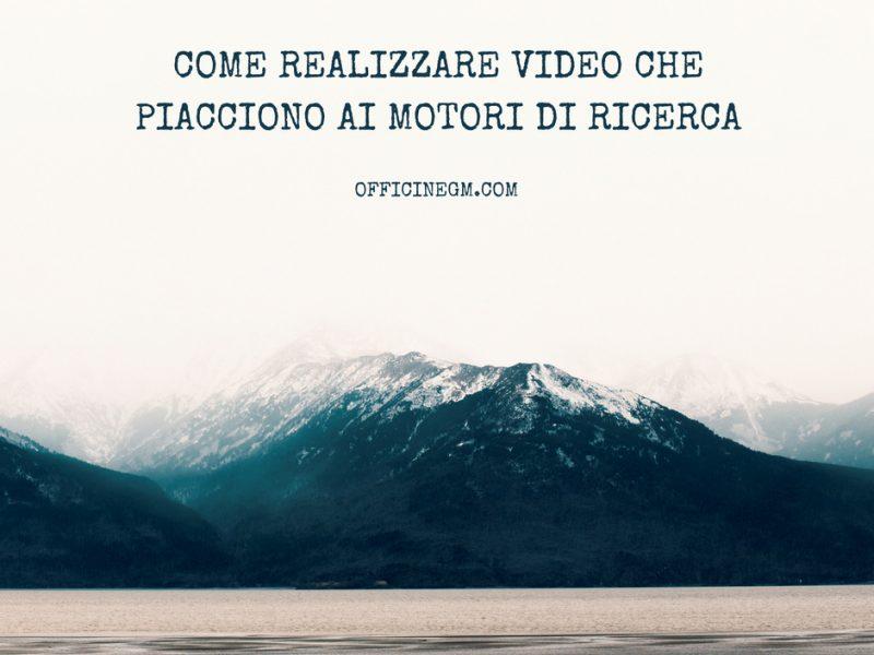 VIDEO CHE PIACCIONO AI MOTORI DI RICERCA